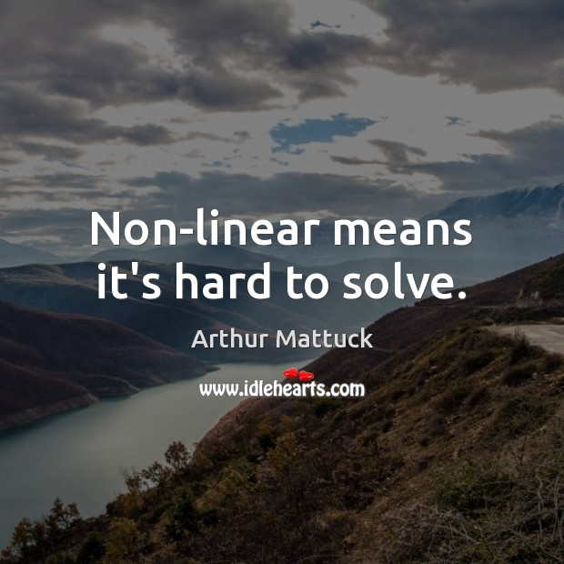 Non-linear means it's hard to solve. Image