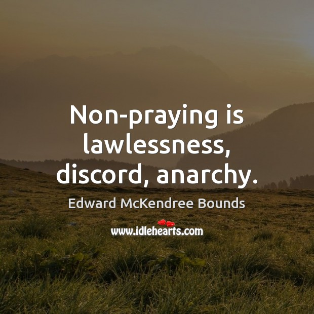 Non-praying is lawlessness, discord, anarchy. Image