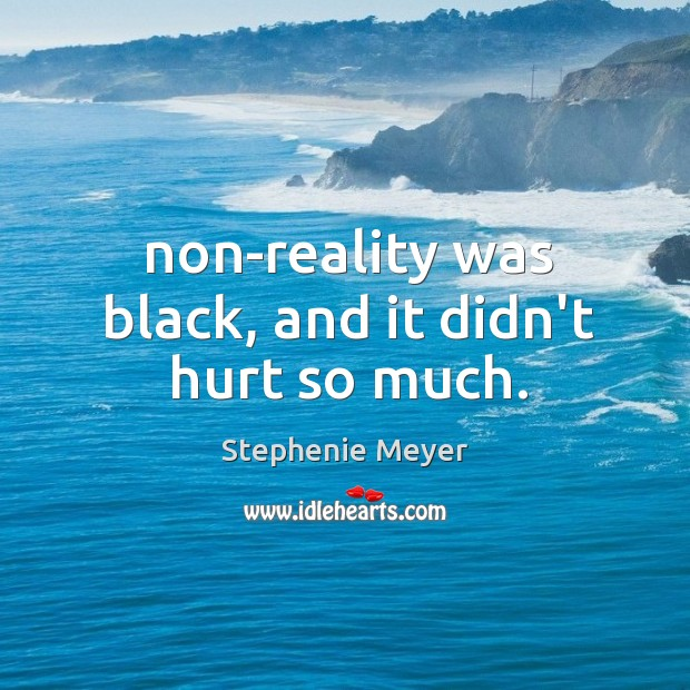Non-reality was black, and it didn't hurt so much. Image