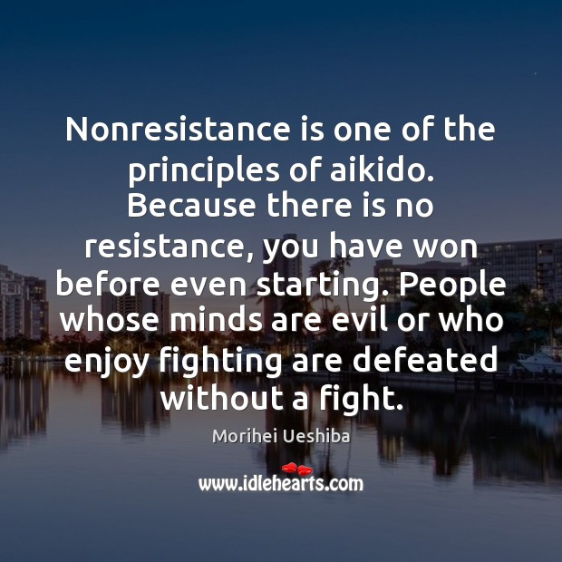 Nonresistance is one of the principles of aikido. Because there is no Image