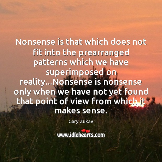 Nonsense is that which does not fit into the prearranged patterns which Image