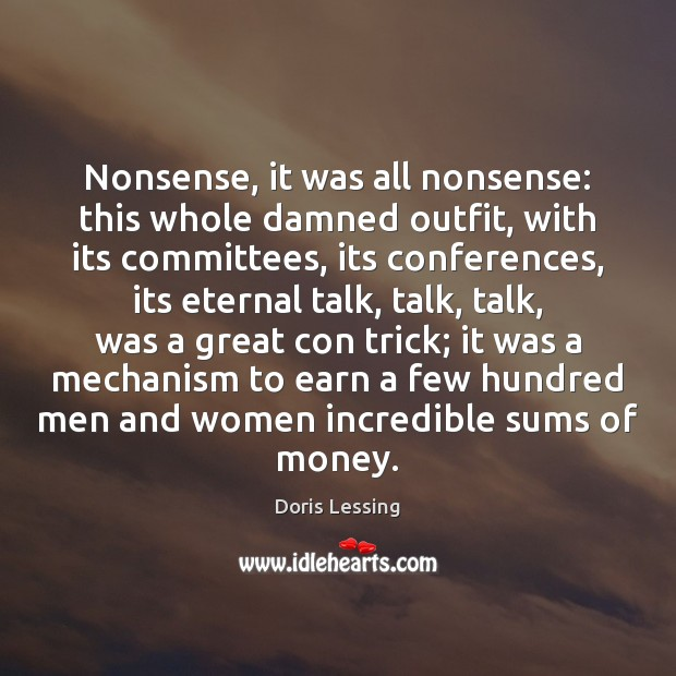 Nonsense, it was all nonsense: this whole damned outfit, with its committees, Doris Lessing Picture Quote