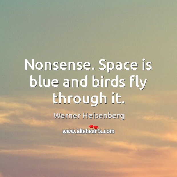 Nonsense. Space is blue and birds fly through it. Image