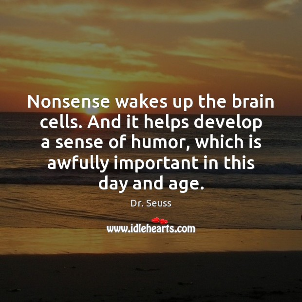 Image, Nonsense wakes up the brain cells. And it helps develop a sense