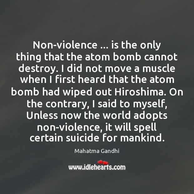Non-violence … is the only thing that the atom bomb cannot destroy. I Image