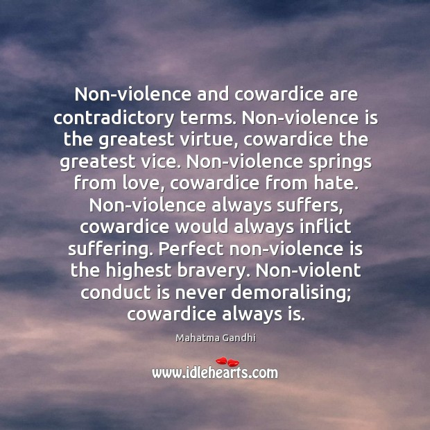 Non-violence and cowardice are contradictory terms. Non-violence is the greatest virtue, cowardice Image