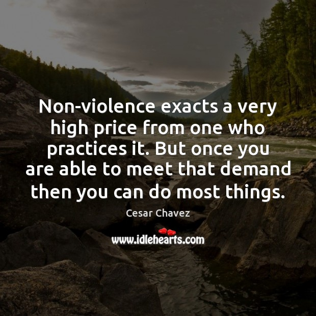 Image, Non-violence exacts a very high price from one who practices it. But