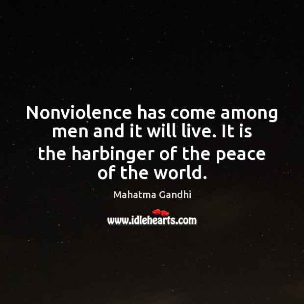 Nonviolence has come among men and it will live. It is the Mahatma Gandhi Picture Quote