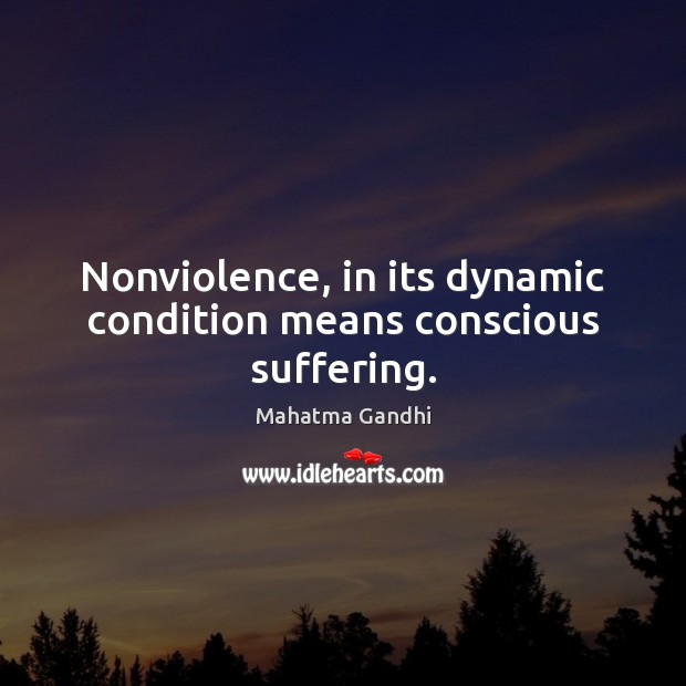 Image, Nonviolence, in its dynamic condition means conscious suffering.