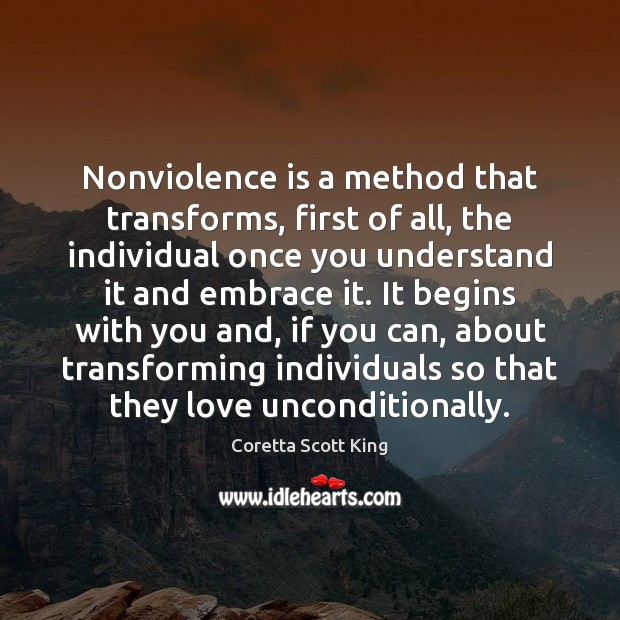 Nonviolence is a method that transforms, first of all, the individual once Unconditional Love Quotes Image