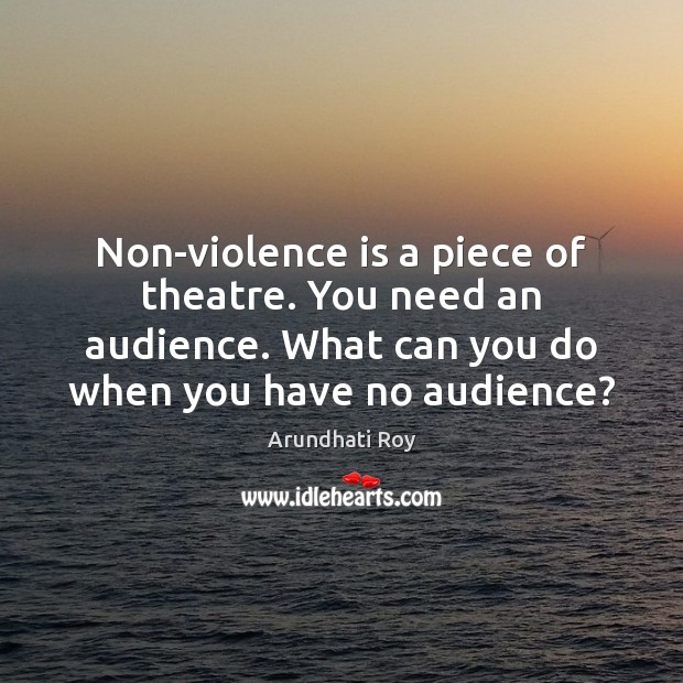 Non-violence is a piece of theatre. You need an audience. What can Image