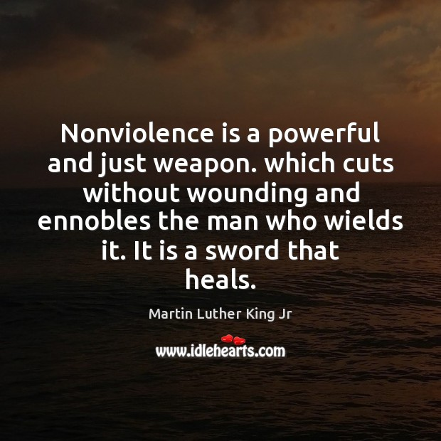 Nonviolence is a powerful and just weapon. which cuts without wounding and Image