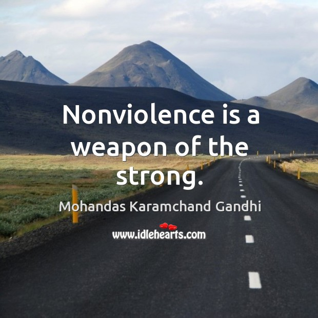 Nonviolence is a weapon of the strong. Image