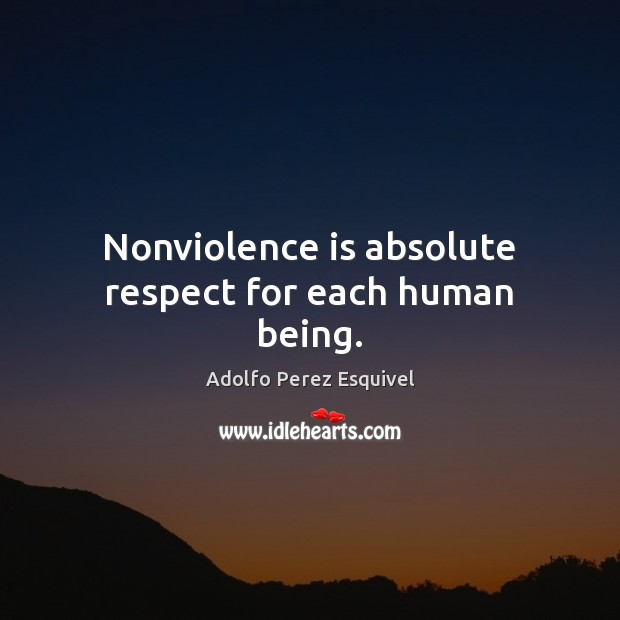 Image, Nonviolence is absolute respect for each human being.