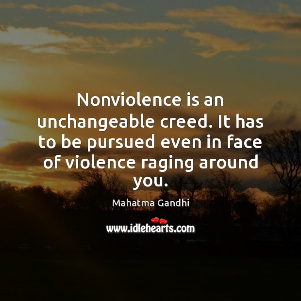 Nonviolence is an unchangeable creed. It has to be pursued even in Mahatma Gandhi Picture Quote