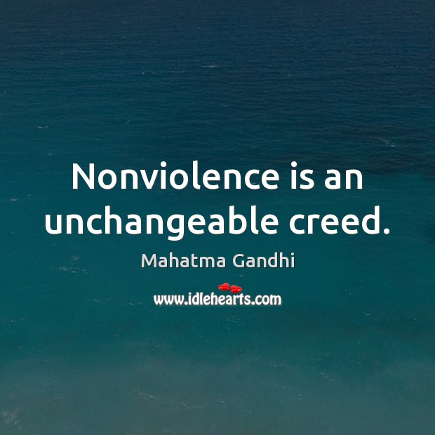 Nonviolence is an unchangeable creed. Image