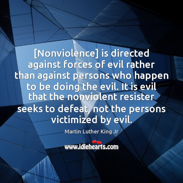 [Nonviolence] is directed against forces of evil rather than against persons who Martin Luther King Jr Picture Quote