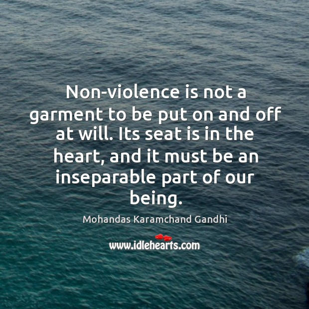 Non-violence is not a garment to be put on and off at will. Mohandas Karamchand Gandhi Picture Quote