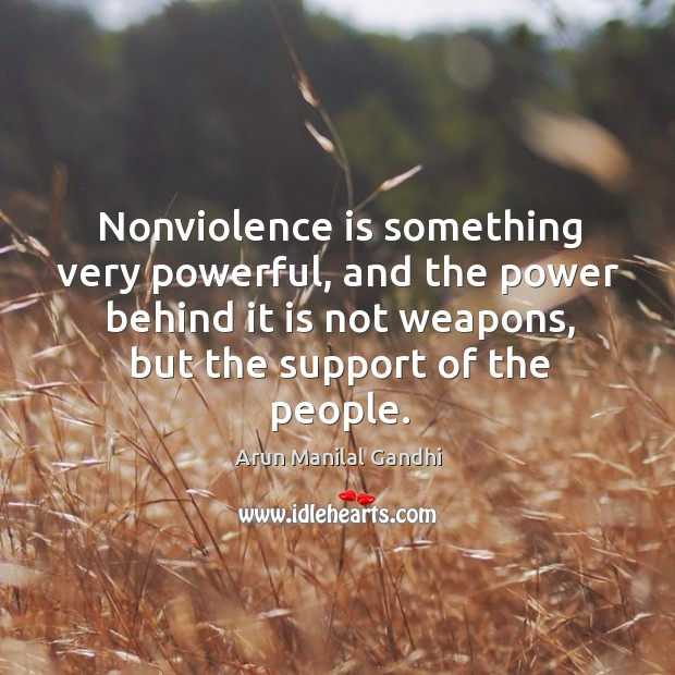 Image, Nonviolence is something very powerful, and the power behind it is not