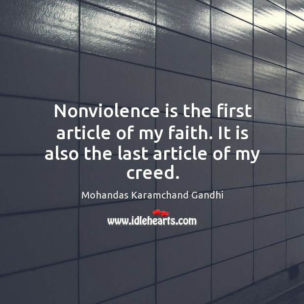 Nonviolence is the first article of my faith. It is also the last article of my creed. Image
