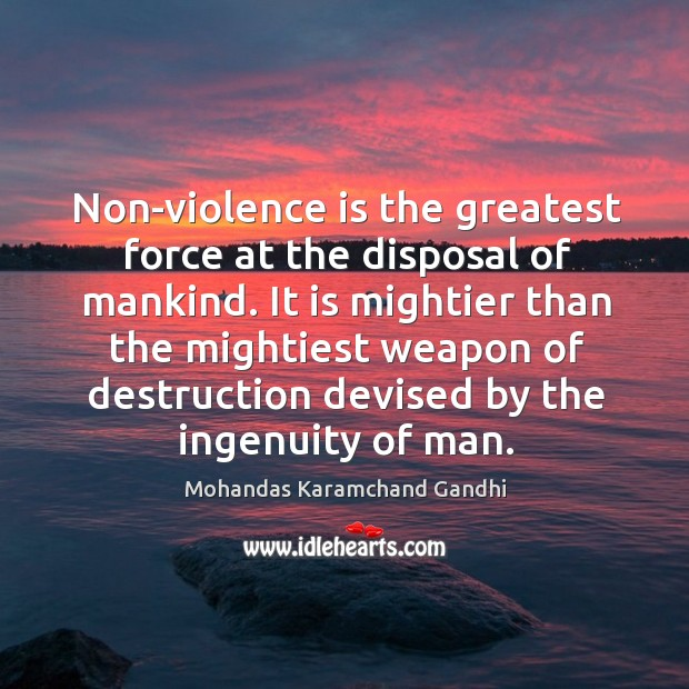 Non-violence is the greatest force at the disposal of mankind. Mohandas Karamchand Gandhi Picture Quote