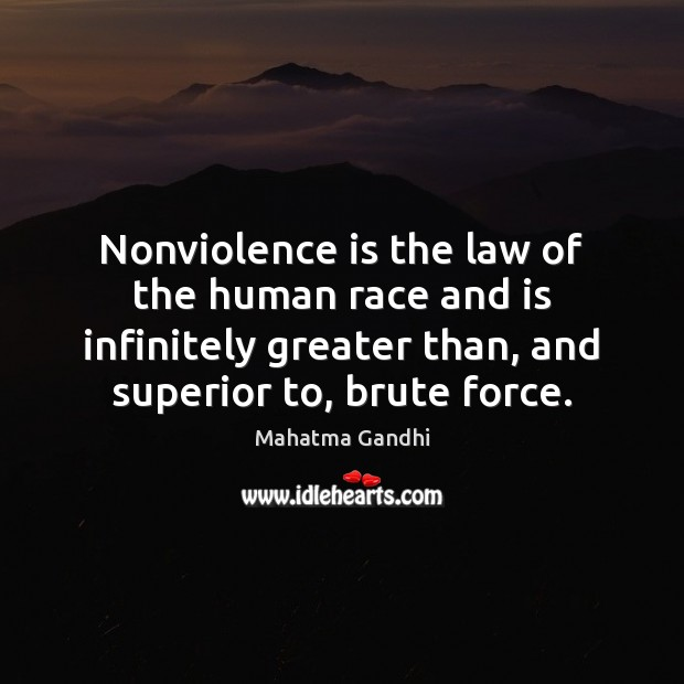 Image, Nonviolence is the law of the human race and is infinitely greater