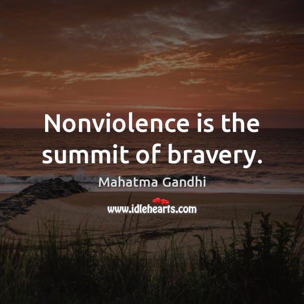 Nonviolence is the summit of bravery. Image