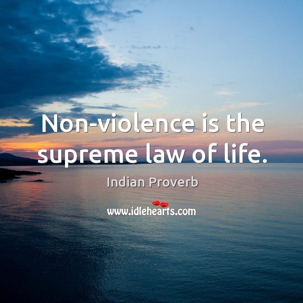 Nonviolence is the supreme law of life. Indian Proverbs Image