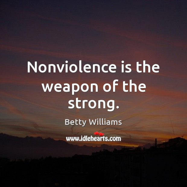 Image, Nonviolence is the weapon of the strong.