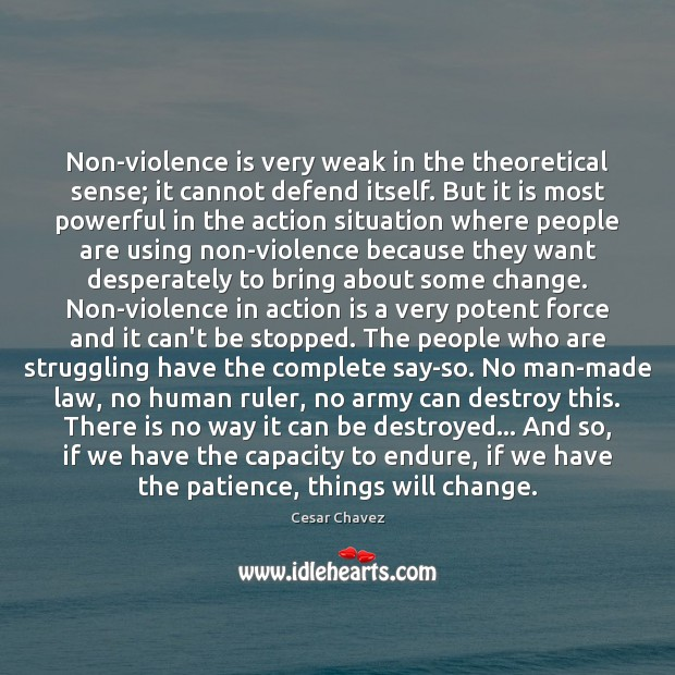 Non-violence is very weak in the theoretical sense; it cannot defend itself. Image