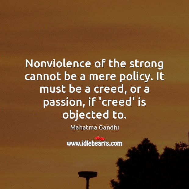 Image, Nonviolence of the strong cannot be a mere policy. It must be