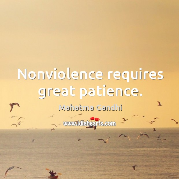 Nonviolence requires great patience. Image