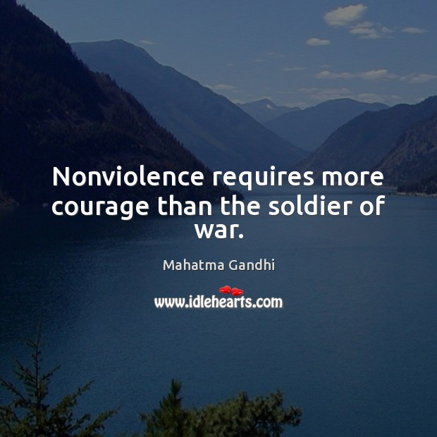 Nonviolence requires more courage than the soldier of war. Image