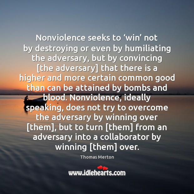 Image, Nonviolence seeks to 'win' not by destroying or even by humiliating the