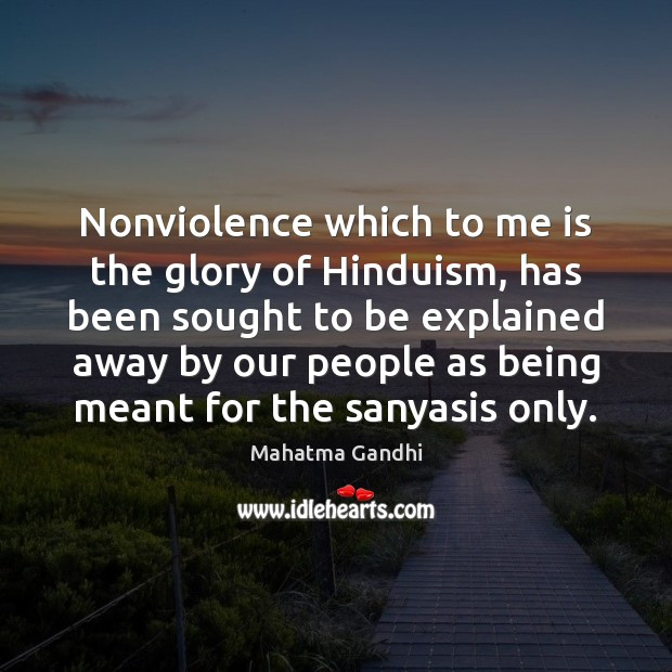 Image, Nonviolence which to me is the glory of Hinduism, has been sought