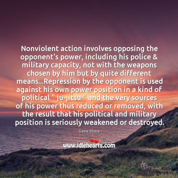 Nonviolent action involves opposing the opponent's power, including his police & military capacity, Image