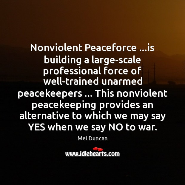Nonviolent Peaceforce …is building a large-scale professional force of well-trained unarmed peacekeepers … Image