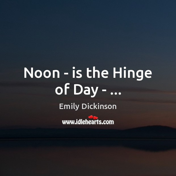 Noon – is the Hinge of Day – … Image