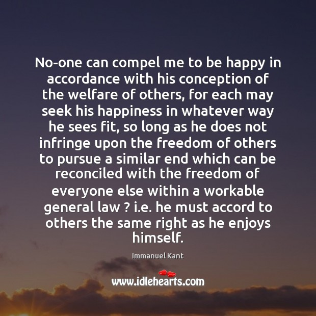 Image, No-one can compel me to be happy in accordance with his conception