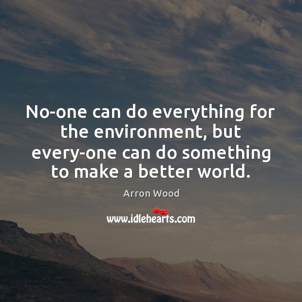 No-one can do everything for the environment, but every-one can do something Image
