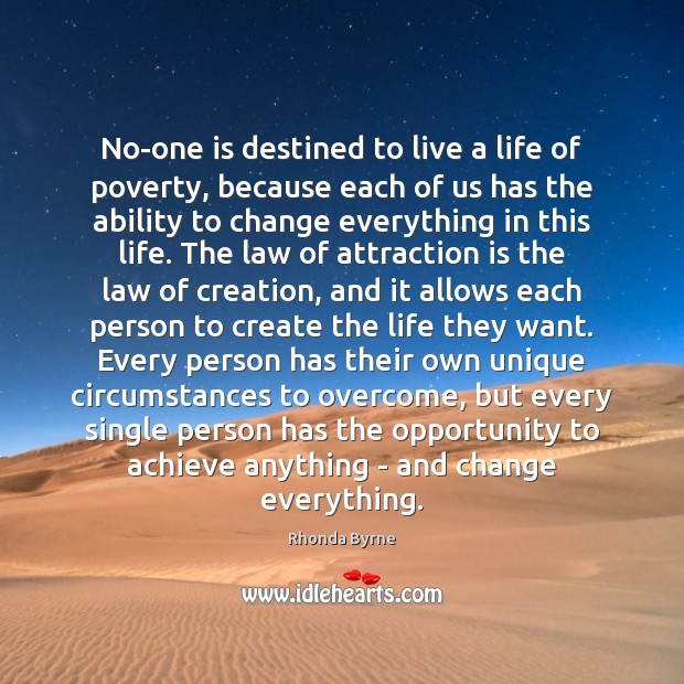 No-one is destined to live a life of poverty, because each of Rhonda Byrne Picture Quote
