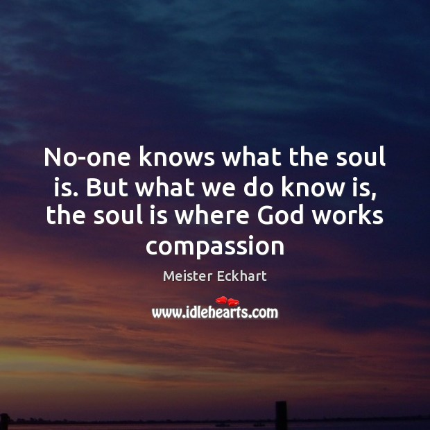 Image, No-one knows what the soul is. But what we do know is,