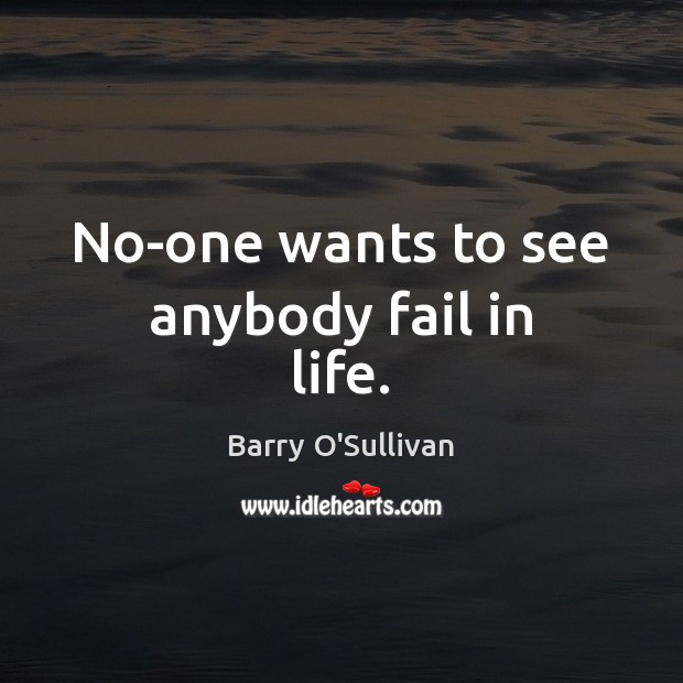 Image, No-one wants to see anybody fail in life.