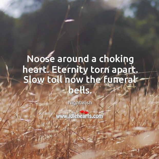 Noose around a choking heart. Eternity torn apart. Slow toll now the funeral bells. Image