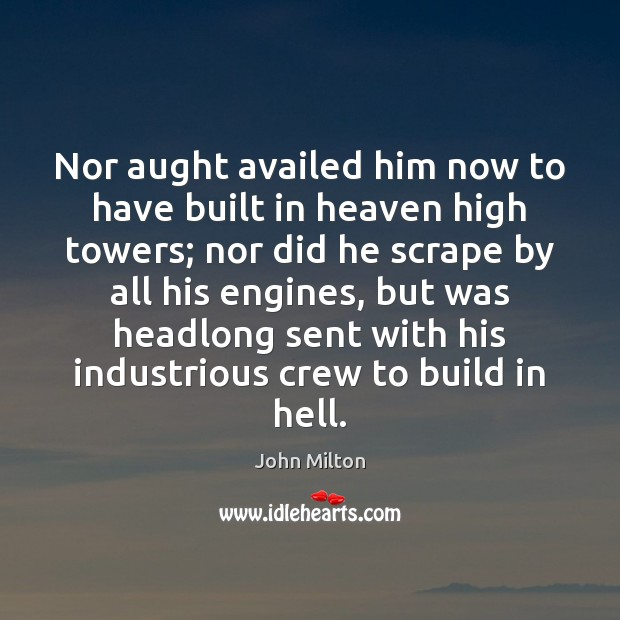 Nor aught availed him now to have built in heaven high towers; Image