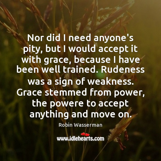 Nor did I need anyone's pity, but I would accept it with Move On Quotes Image