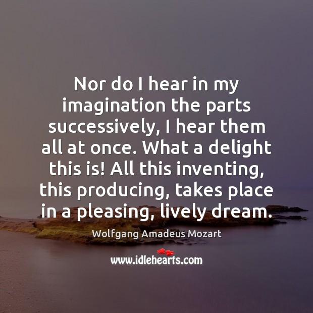 Nor do I hear in my imagination the parts successively, I hear Image