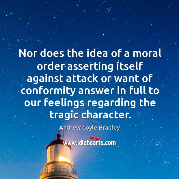 Image, Nor does the idea of a moral order asserting itself against attack or want of conformity answer