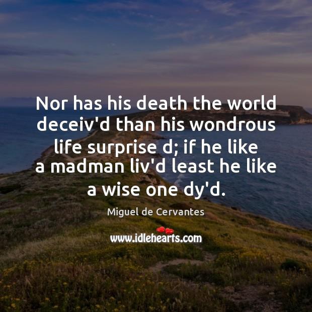 Nor has his death the world deceiv'd than his wondrous life surprise Image