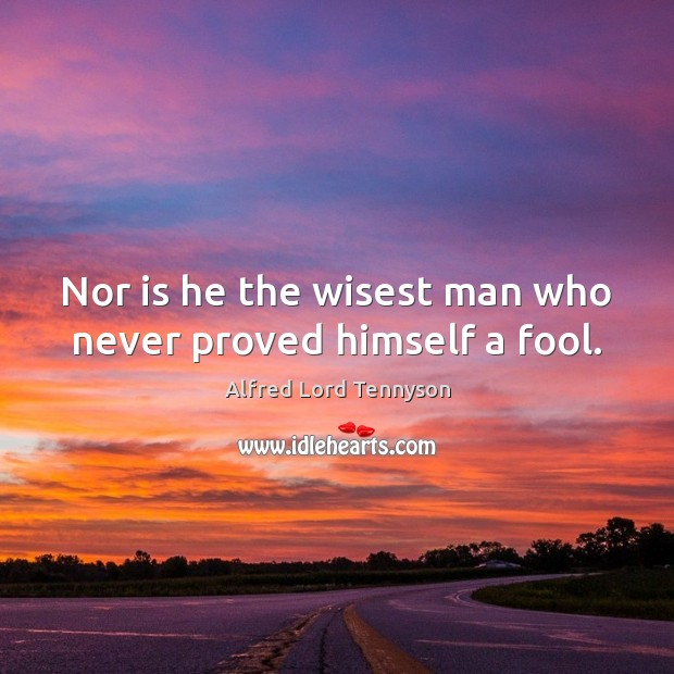 Image, Nor is he the wisest man who never proved himself a fool.